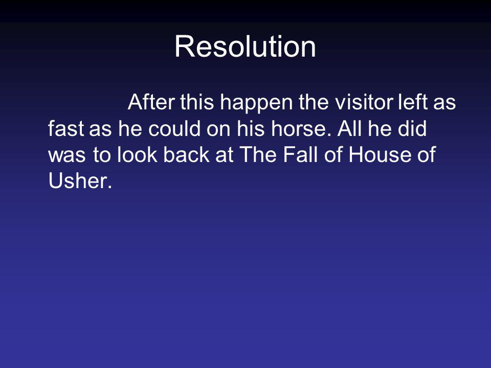 Resolution After this happen the visitor left as fast as he could on his horse.