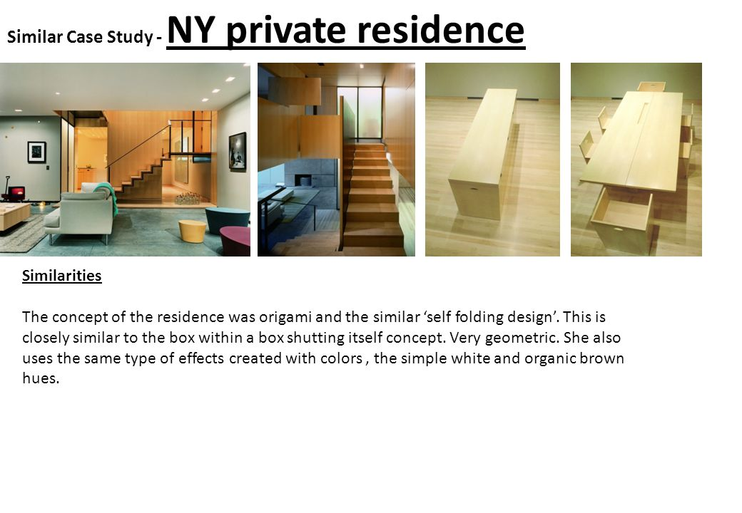 Similar Case Study - NY private residence Similarities The concept of the residence was origami and the similar self folding design.