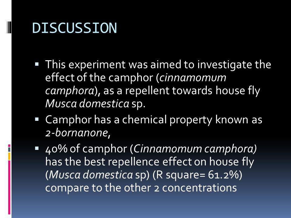 DISCUSSION This experiment was aimed to investigate the effect of the camphor (cinnamomum camphora), as a repellent towards house fly Musca domestica sp.