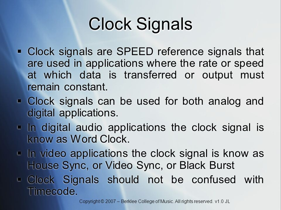 Copyright © 2007 – Berklee College of Music. All rights reserved. v1.0 JL Clock Signals Clock signals are SPEED reference signals that are used in app