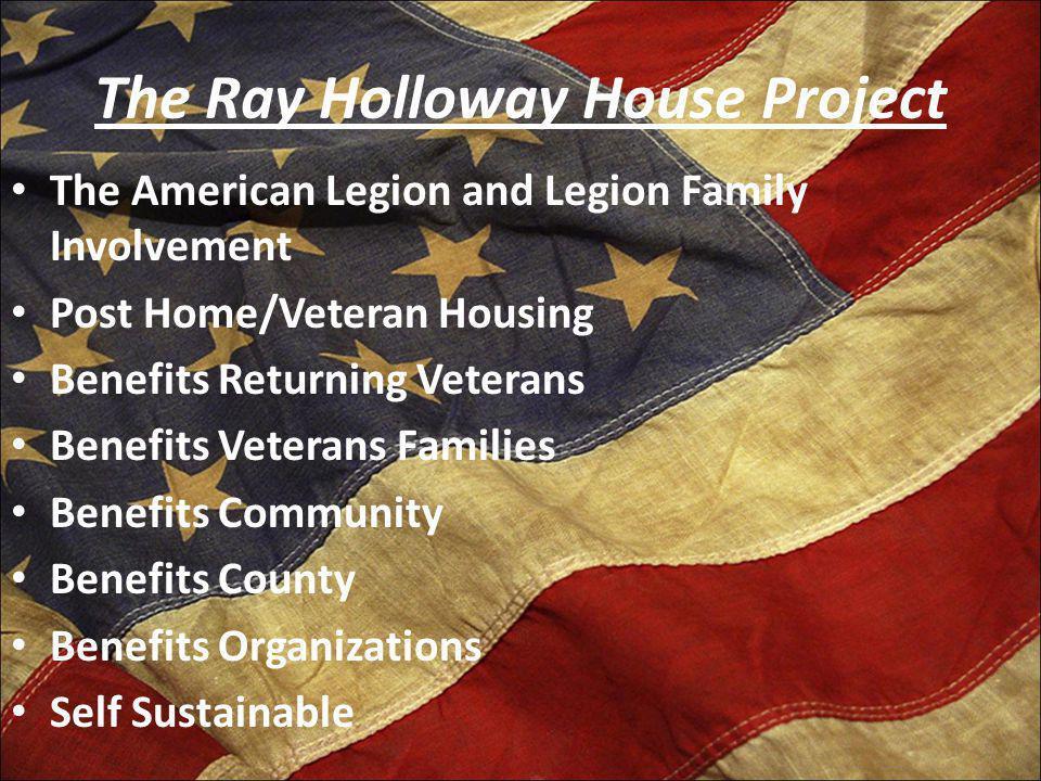 The Ray Holloway House Project The American Legion and Legion Family Involvement Post Home/Veteran Housing Benefits Returning Veterans Benefits Vetera