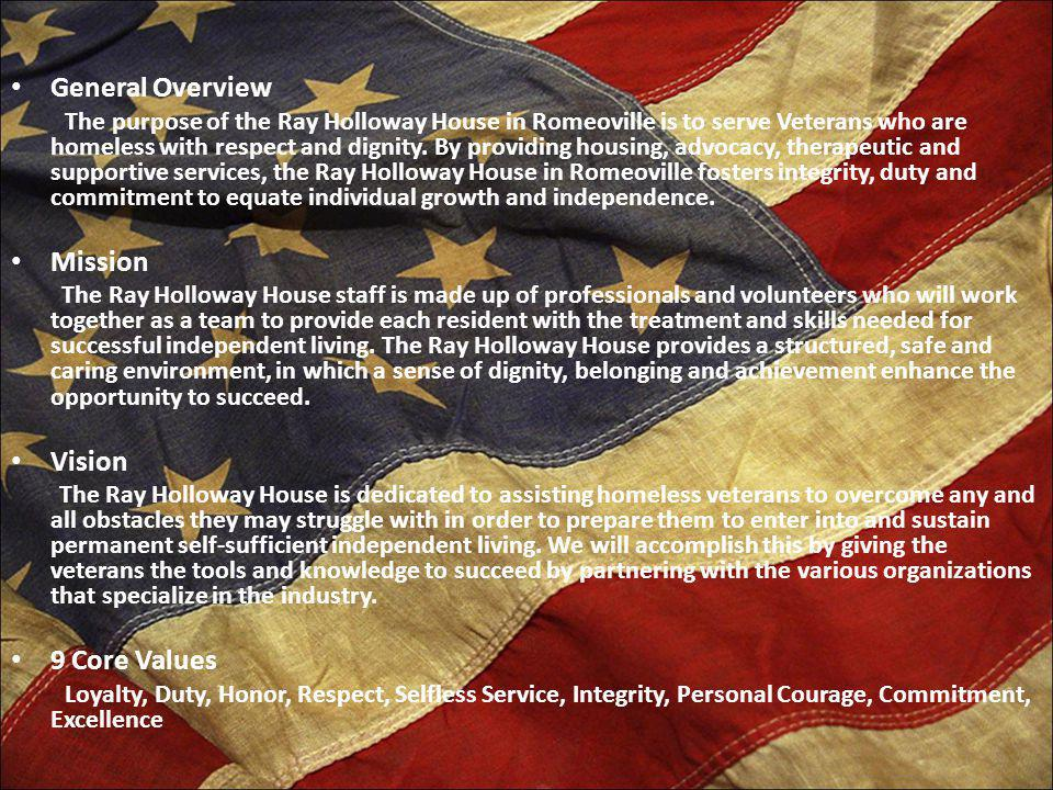 General Overview The purpose of the Ray Holloway House in Romeoville is to serve Veterans who are homeless with respect and dignity. By providing hous