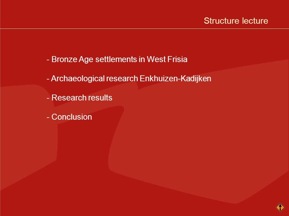 Structure lecture - Bronze Age settlements in West Frisia - Archaeological research Enkhuizen-Kadijken - Research results - Conclusion