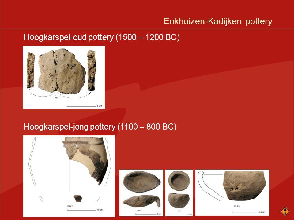 Enkhuizen-Kadijken pottery Hoogkarspel-oud pottery (1500 – 1200 BC) Hoogkarspel-jong pottery (1100 – 800 BC)