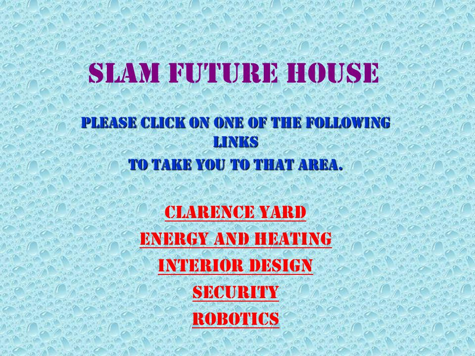 SLAM Future House Please Click on one of the following links to take you to that area. Clarence Yard Energy and Heating Interior design Security Robot