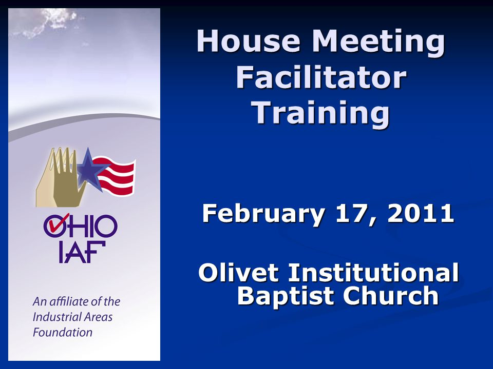 House Meeting Facilitator Training February 17, 2011 Olivet Institutional Baptist Church