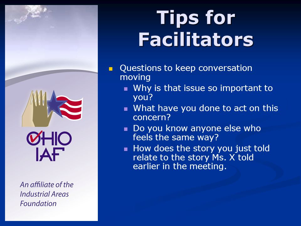 Tips for Facilitators Questions to keep conversation moving Why is that issue so important to you.