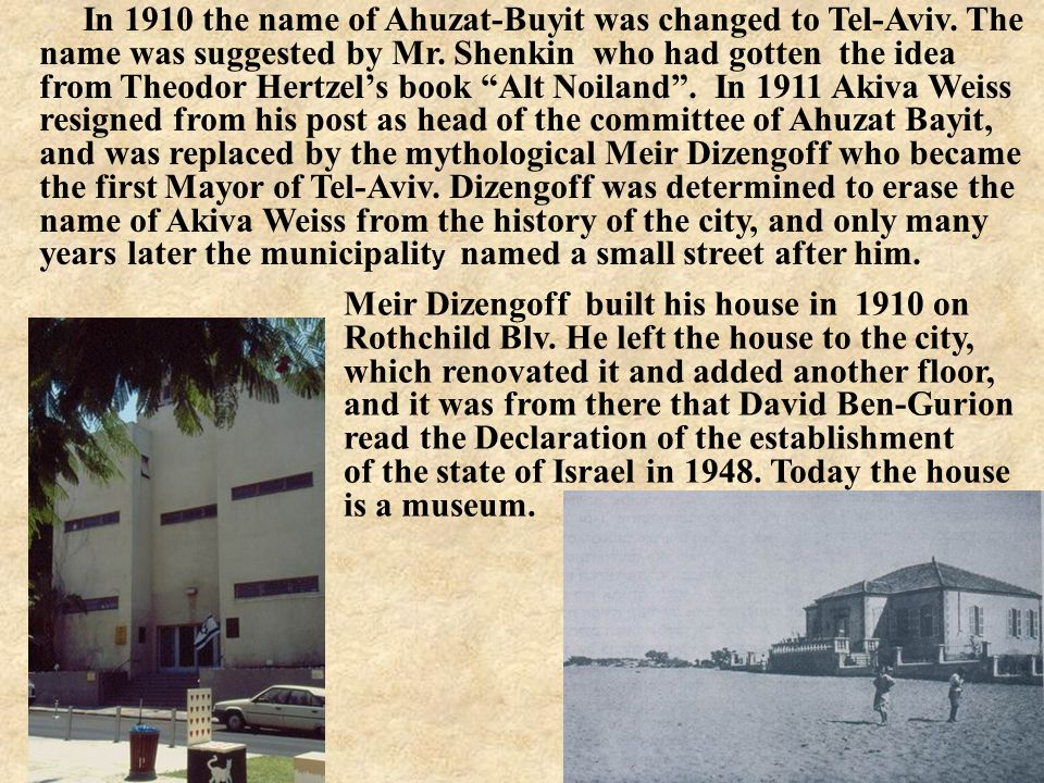 In 1910 the name of Ahuzat-Buyit was changed to Tel-Aviv.