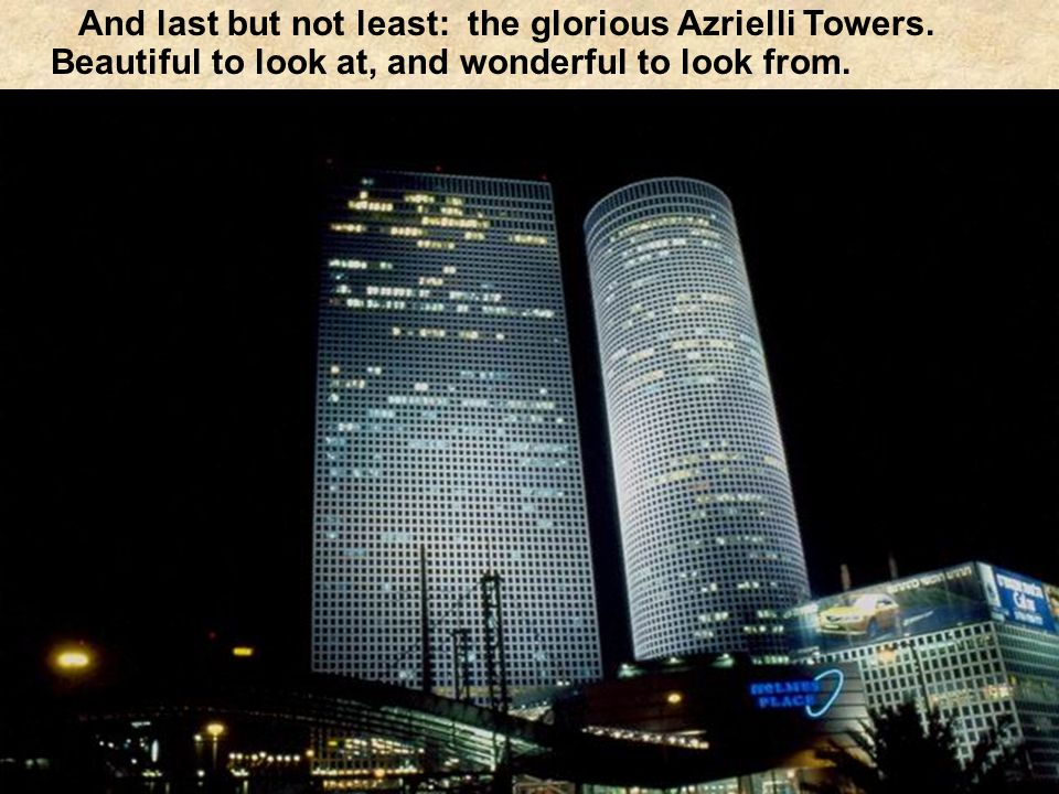 And last but not least: the glorious Azrielli Towers.
