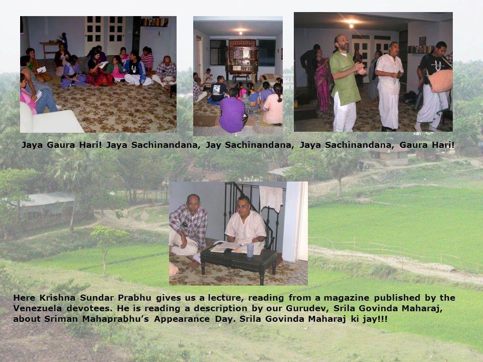 Jaya Gaura Hari! Jaya Sachinandana, Jay Sachinandana, Jaya Sachinandana, Gaura Hari! Here Krishna Sundar Prabhu gives us a lecture, reading from a mag