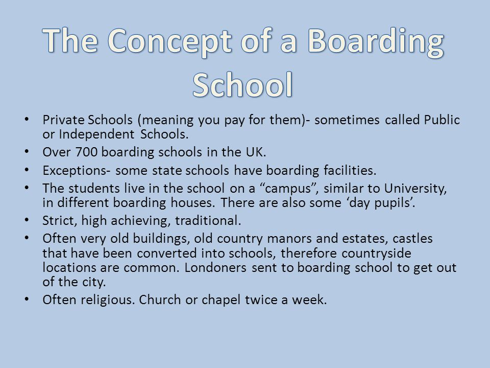 Boarding Houses: e.g.Gryffindor, Hufflepuff, Ravenclaw and Slytherin.