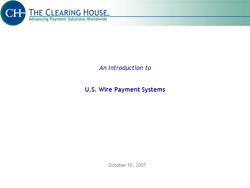 An Introduction to U.S. Wire Payment Systems October 10, 2007
