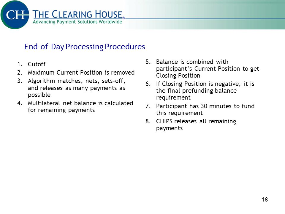18 End-of-Day Processing Procedures 1.Cutoff 2.Maximum Current Position is removed 3.Algorithm matches, nets, sets-off, and releases as many payments