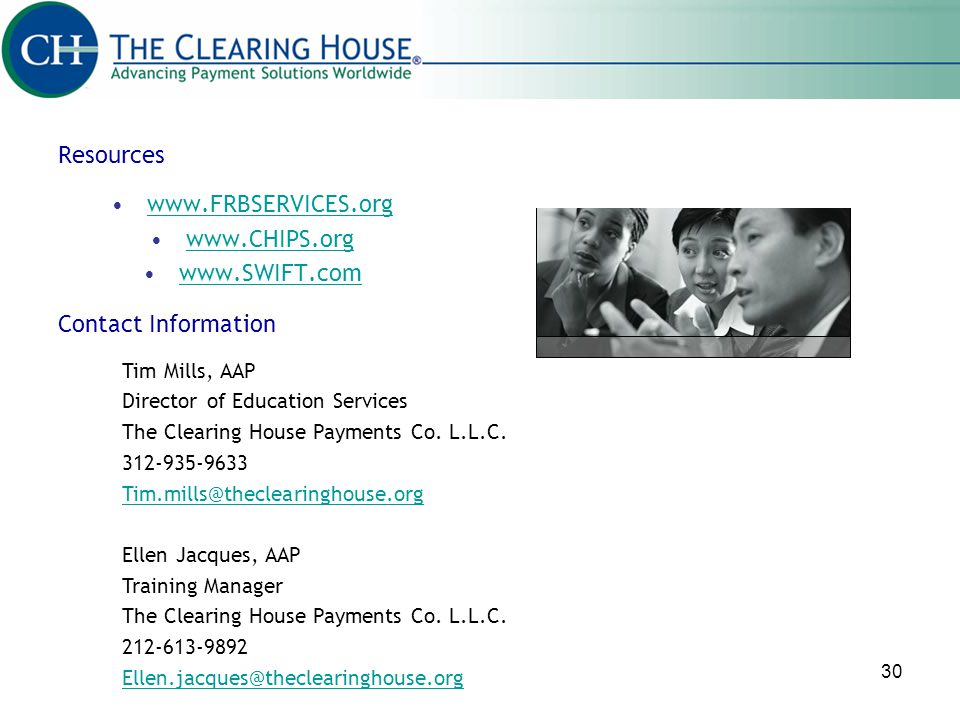30 Resources www.FRBSERVICES.org www.CHIPS.org www.SWIFT.com Contact Information Tim Mills, AAP Director of Education Services The Clearing House Paym