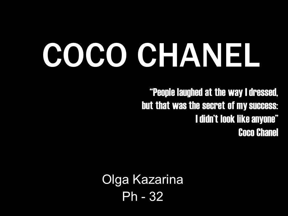 People laughed at the way I dressed, but that was the secret of my success: I didnt look like anyone Coco Chanel Olga Kazarina Ph - 32 COCO CHANEL