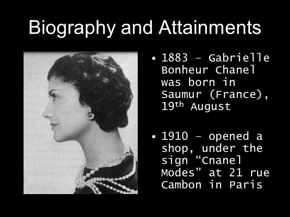 Казарина Ольга Ф - 32 Biography and Attainments 1883 – Gabrielle Bonheur Chanel was born in Saumur (France), 19 th August 1910 – opened a shop, under