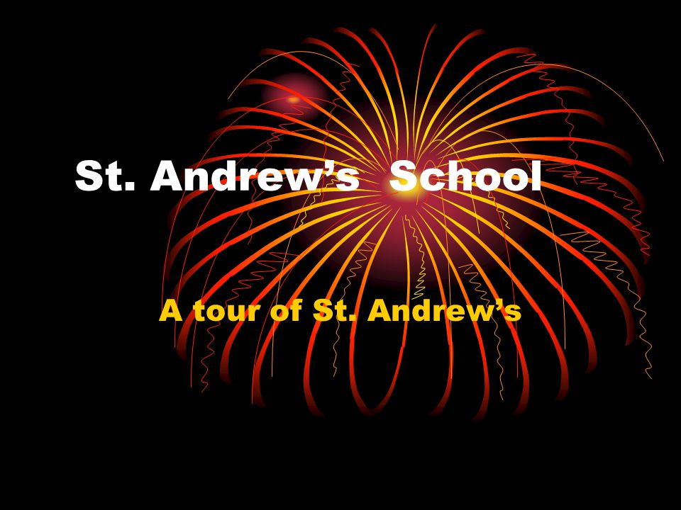 St. Andrews School A tour of St. Andrews