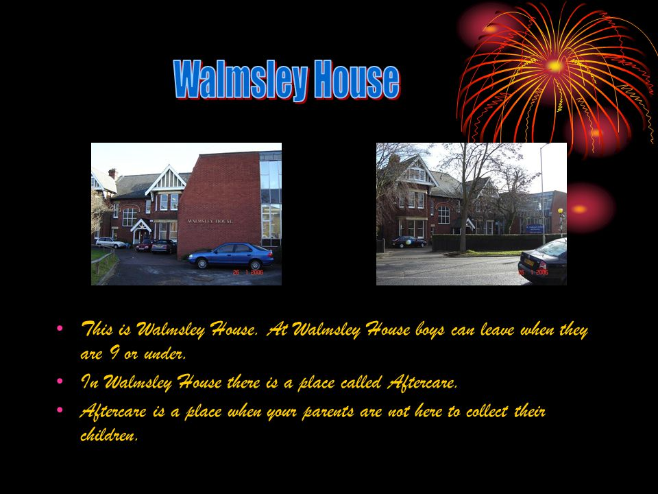 This is Walmsley House. At Walmsley House boys can leave when they are 9 or under.