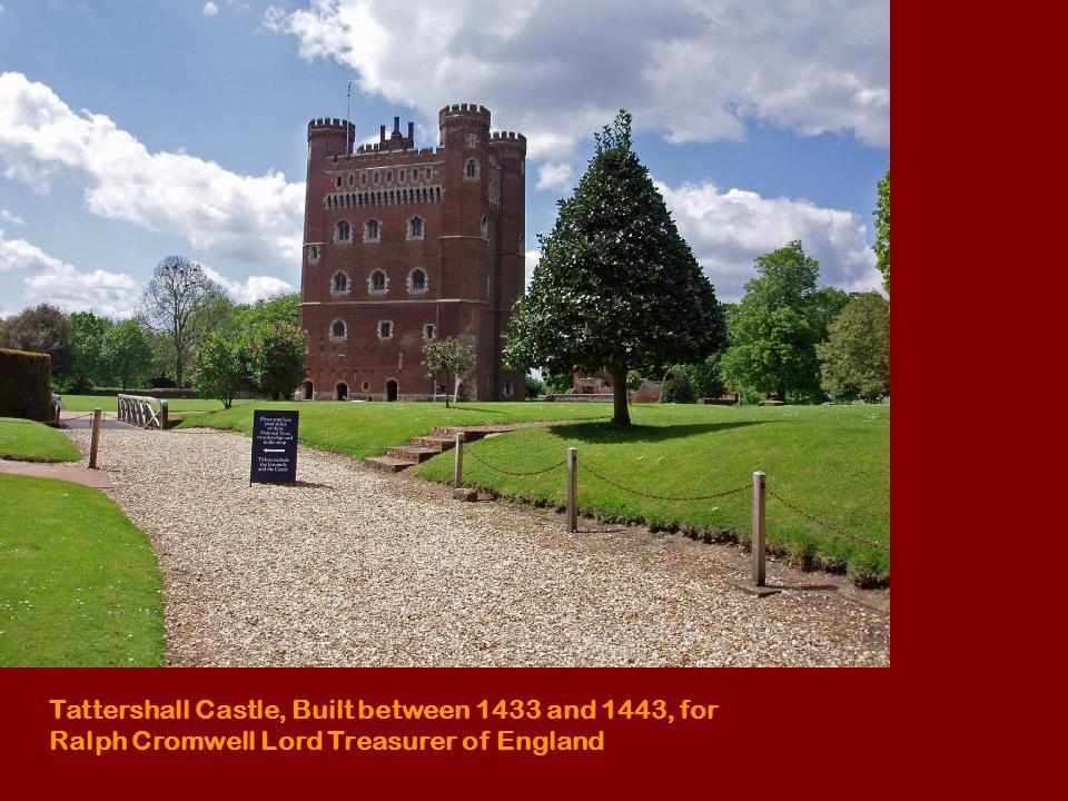 Tattershall Castle, Built between 1433 and 1443, for Ralph Cromwell Lord Treasurer of England