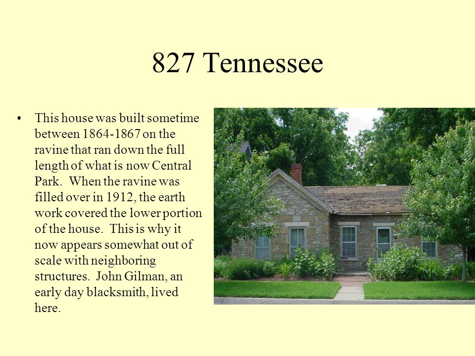 827 Tennessee This house was built sometime between 1864-1867 on the ravine that ran down the full length of what is now Central Park. When the ravine