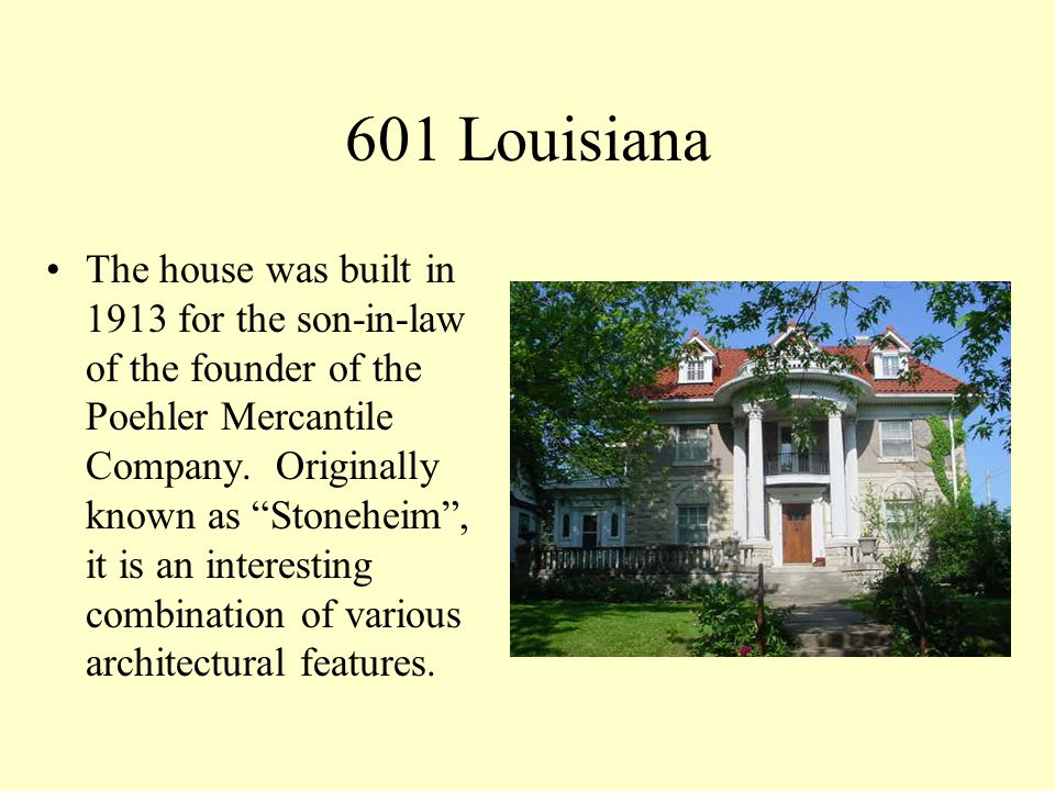 601 Louisiana The house was built in 1913 for the son-in-law of the founder of the Poehler Mercantile Company.