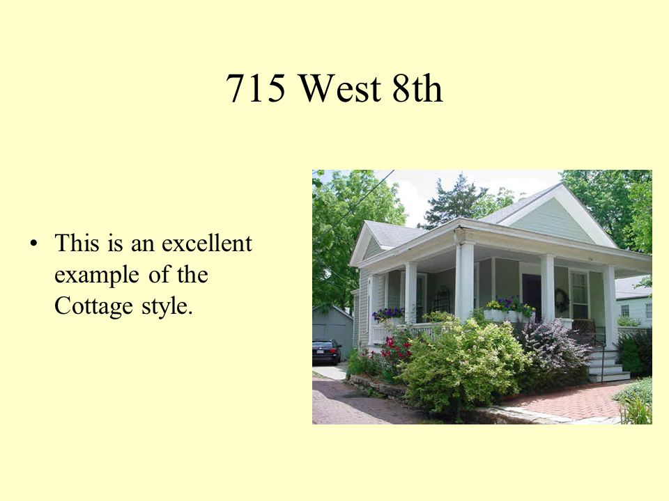 715 West 8th This is an excellent example of the Cottage style.