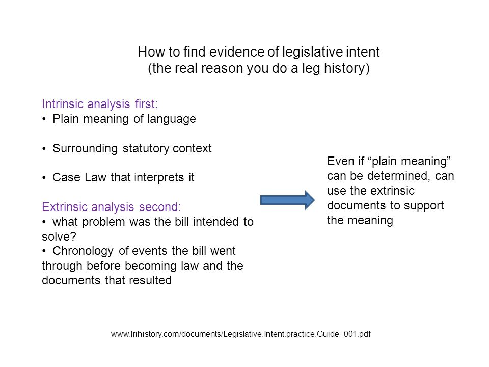 Intrinsic analysis first: Plain meaning of language Surrounding statutory context Case Law that interprets it Extrinsic analysis second: what problem was the bill intended to solve.