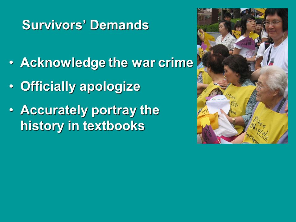 S SS Survivors Demands Acknowledge the war crimeAcknowledge the war crime Officially apologizeOfficially apologize Accurately portray the history in textbooksAccurately portray the history in textbooks