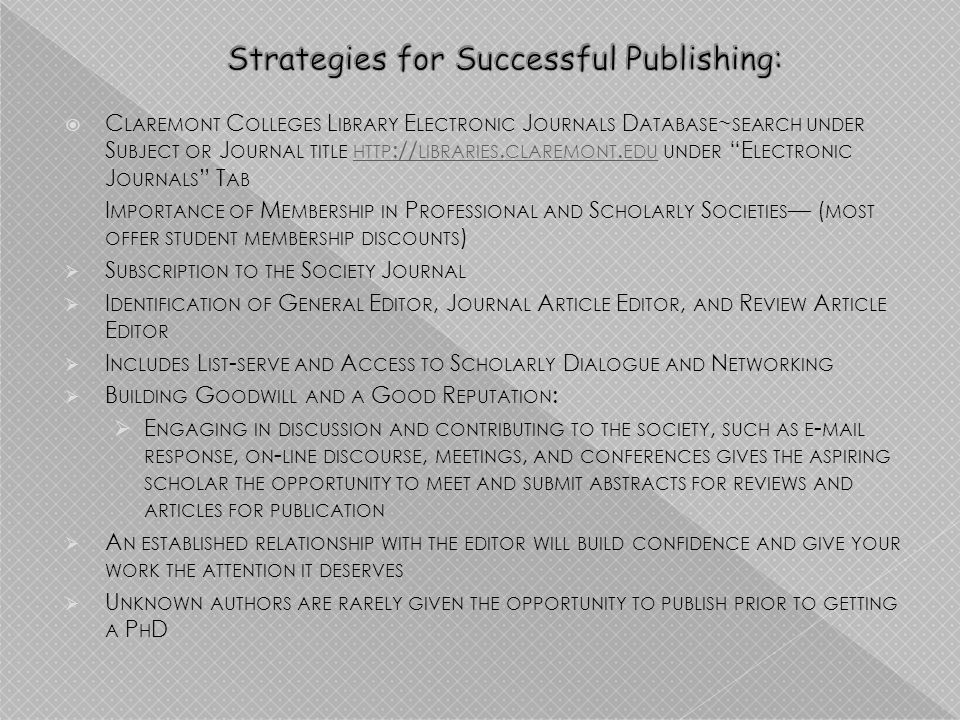 T ARGET PROVOCATIVE SUBJECTS AND NEW DEVELOPMENTS & METHODS IN RESEARCH R ESEARCH THE CURRENCY OF NEW PUBLICATIONS THROUGH THE MOST RESPECTED S CHOLARLY PUBLISHING HOUSES ~2009-2010 S EARCH FOR NEW RELEASES AND CHECK THE PRESS RELEASES OF 2009 S EARCH YOUR DISCIPLINE S MOST INFLUENTIAL JOURNALS FOR BOOK REVIEWS, NOT YET REVIEWED BY YOUR SOCIETY S JOURNAL OR NEWSLETTER U SE ON - LINE DATABASES FOR ACCESS TO E UROPEAN NEW RELEASES OR PUBLICATIONS NOT REVIEWED IN THE A MERICAN JOURNALS, FOR EXAMPLE OASPA, O PEN A CCESS S CHOLARLY P UBLISHERS A SSOCIATION : HTTP :// WWW.