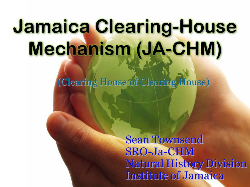 (Clearing House of Clearing House) Sean Townsend SRO-Ja-CHM Natural History Division Institute of Jamaica