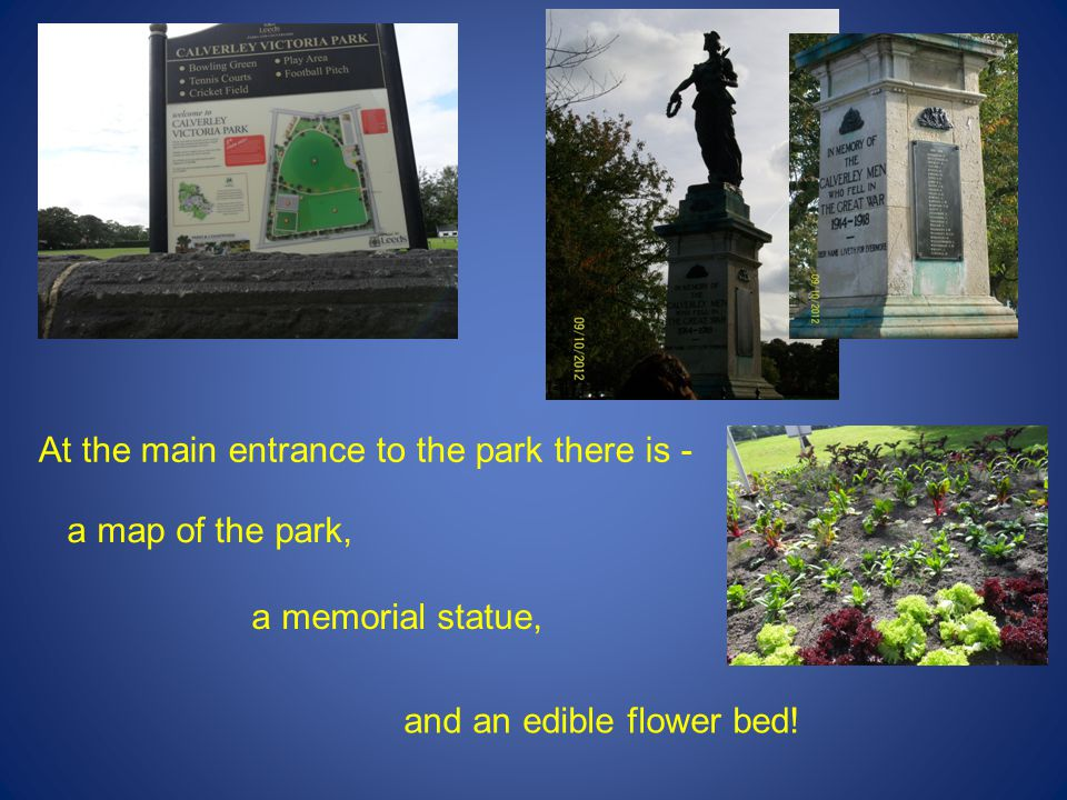 At the main entrance to the park there is - a map of the park, a memorial statue, and an edible flower bed!