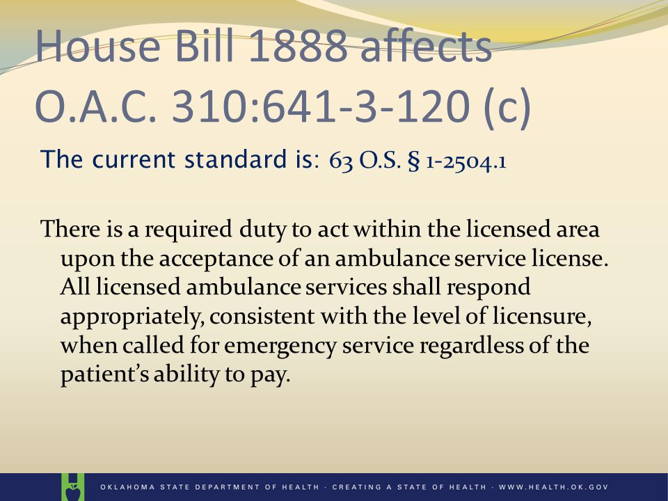 House Bill 1888 affects O.A.C. 310:641-3-120 (c) The current standard is: 63 O.S. § 1-2504.1 There is a required duty to act within the licensed area