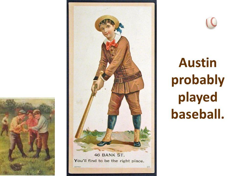 Austin probably played baseball.