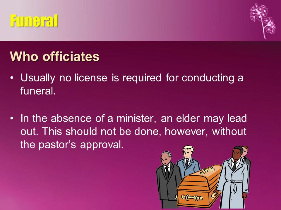 Who officiates Usually no license is required for conducting a funeral.