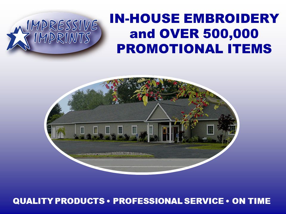 IN-HOUSE EMBROIDERY and OVER 500,000 PROMOTIONAL ITEMS QUALITY PRODUCTS PROFESSIONAL SERVICE ON TIME