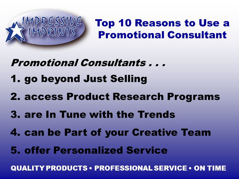 1. Top 10 Reasons to Use a Promotional Consultant 5.