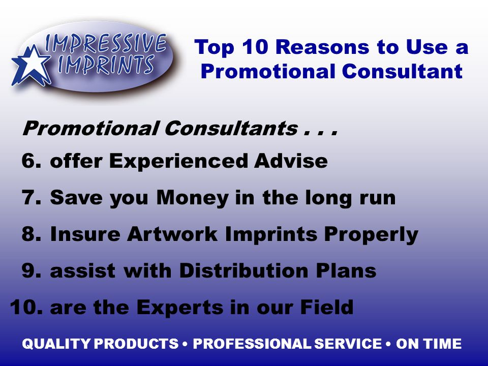 Top 10 Reasons to Use a Promotional Consultant 6. 10.