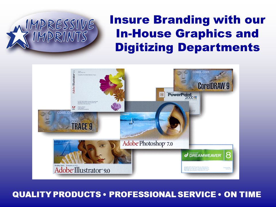Insure Branding with our In-House Graphics and Digitizing Departments QUALITY PRODUCTS PROFESSIONAL SERVICE ON TIME