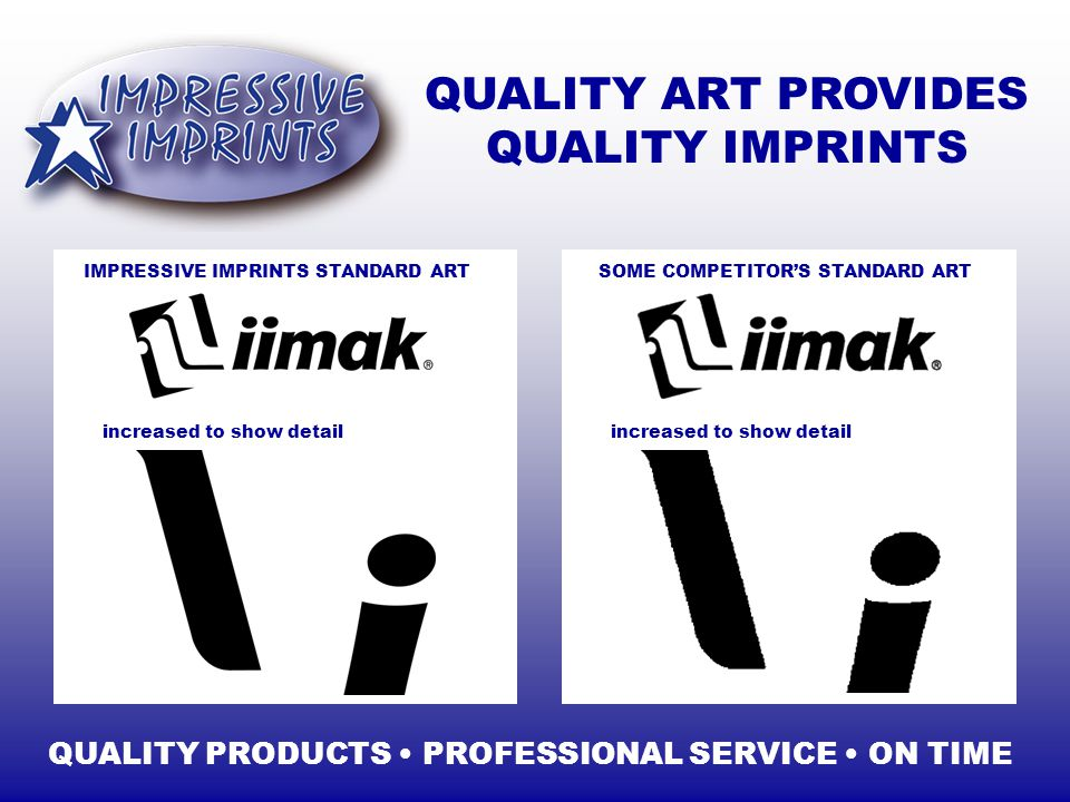 QUALITY ART PROVIDES QUALITY IMPRINTS QUALITY PRODUCTS PROFESSIONAL SERVICE ON TIME IMPRESSIVE IMPRINTS STANDARD ARTSOME COMPETITORS STANDARD ART increased to show detail