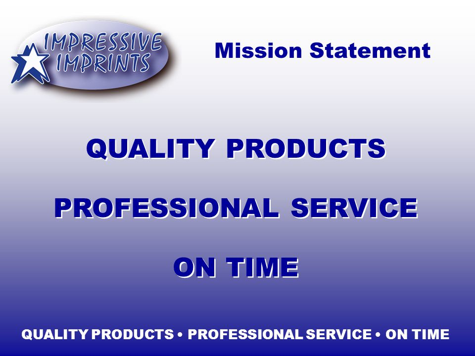 QUALITY PRODUCTS PROFESSIONAL SERVICE ON TIME QUALITY PRODUCTS PROFESSIONAL SERVICE ON TIME Mission Statement
