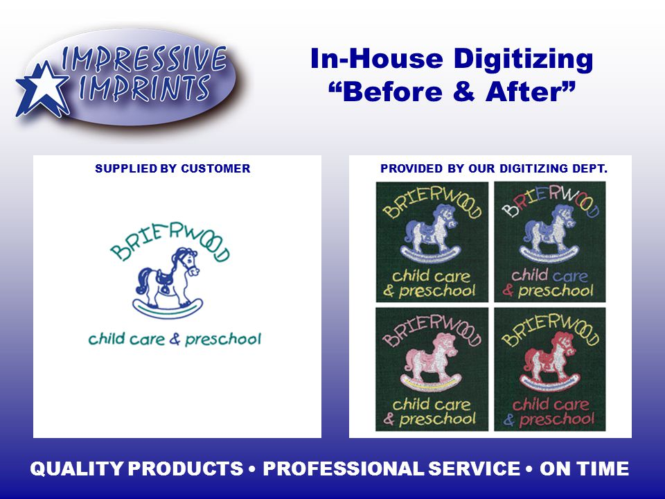 In-House Digitizing Before & After QUALITY PRODUCTS PROFESSIONAL SERVICE ON TIME SUPPLIED BY CUSTOMER PROVIDED BY OUR DIGITIZING DEPT.