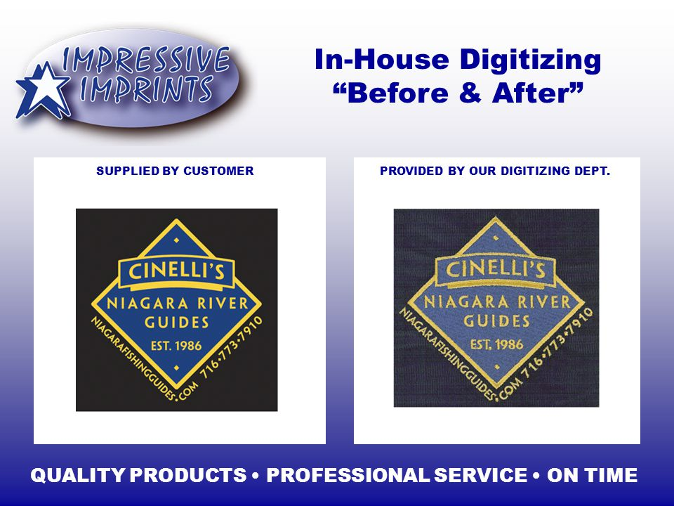 In-House Digitizing Before & After QUALITY PRODUCTS PROFESSIONAL SERVICE ON TIME SUPPLIED BY CUSTOMERPROVIDED BY OUR DIGITIZING DEPT.