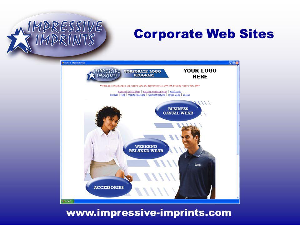 www.impressive-imprints.com Corporate Web Sites YOUR LOGO HERE