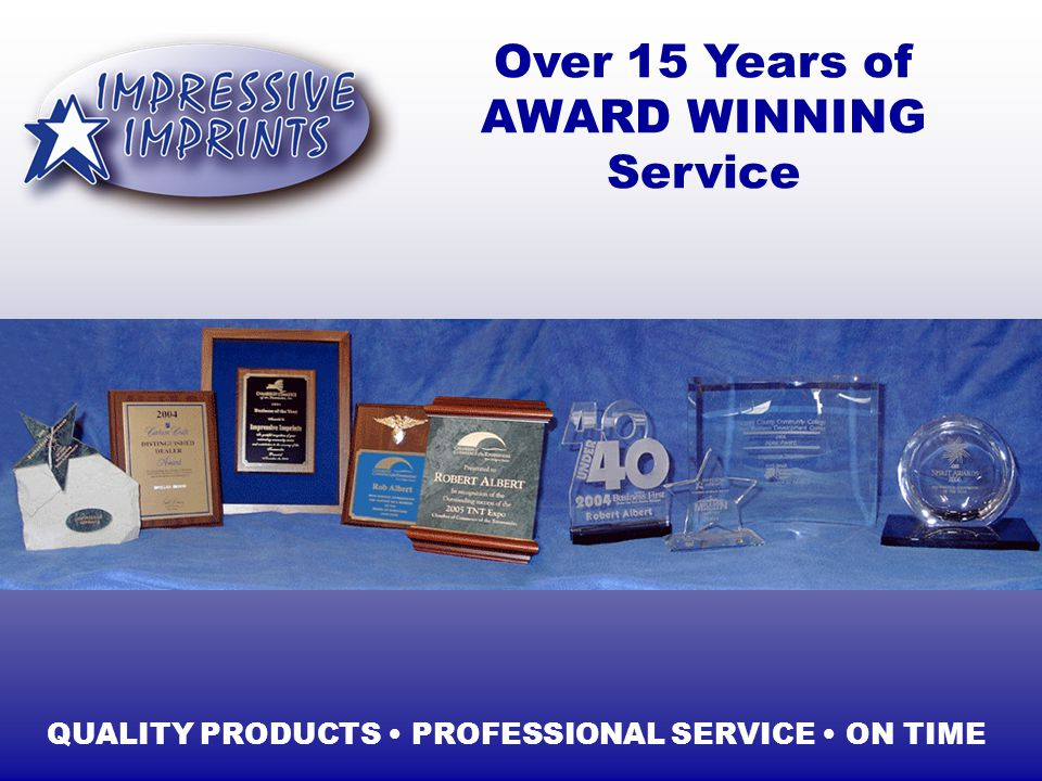 Over 15 Years of AWARD WINNING Service QUALITY PRODUCTS PROFESSIONAL SERVICE ON TIME