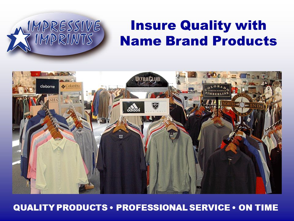 Insure Quality with Name Brand Products QUALITY PRODUCTS PROFESSIONAL SERVICE ON TIME