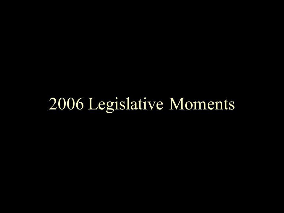 2006 Legislative Moments