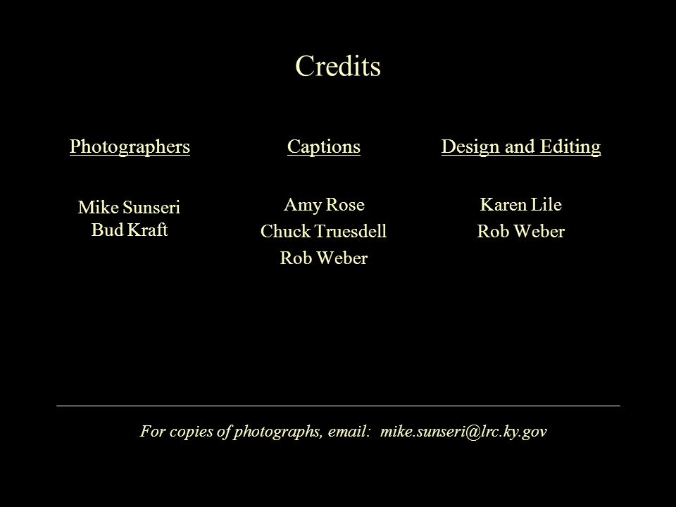 Credits Captions Amy Rose Chuck Truesdell Rob Weber Design and Editing Karen Lile Rob Weber For copies of photographs, email: mike.sunseri@lrc.ky.gov