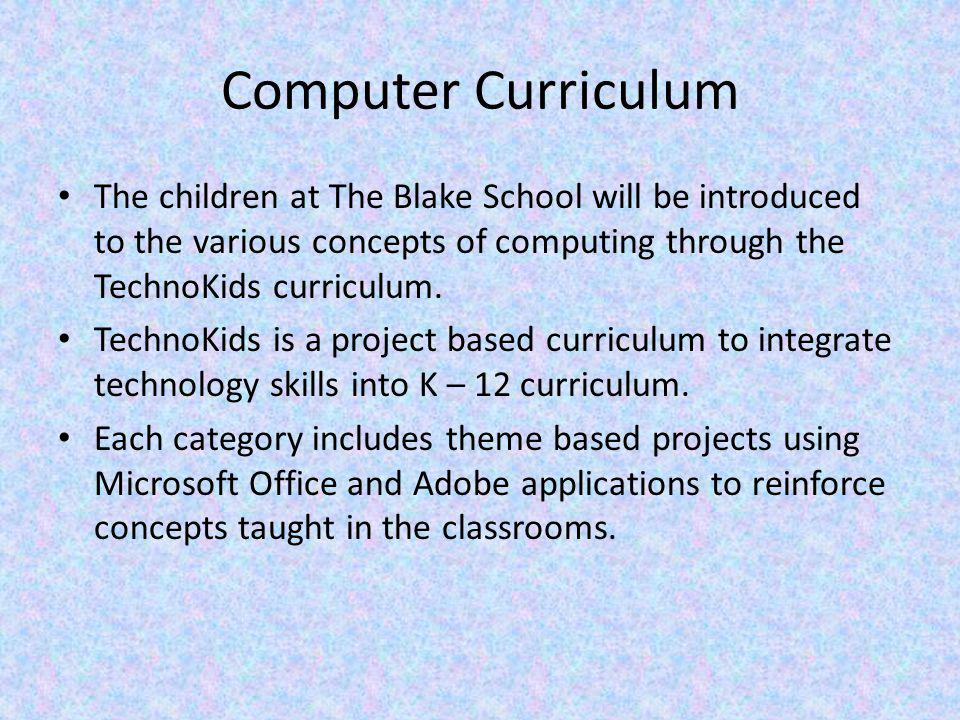Computer Curriculum The children at The Blake School will be introduced to the various concepts of computing through the TechnoKids curriculum.