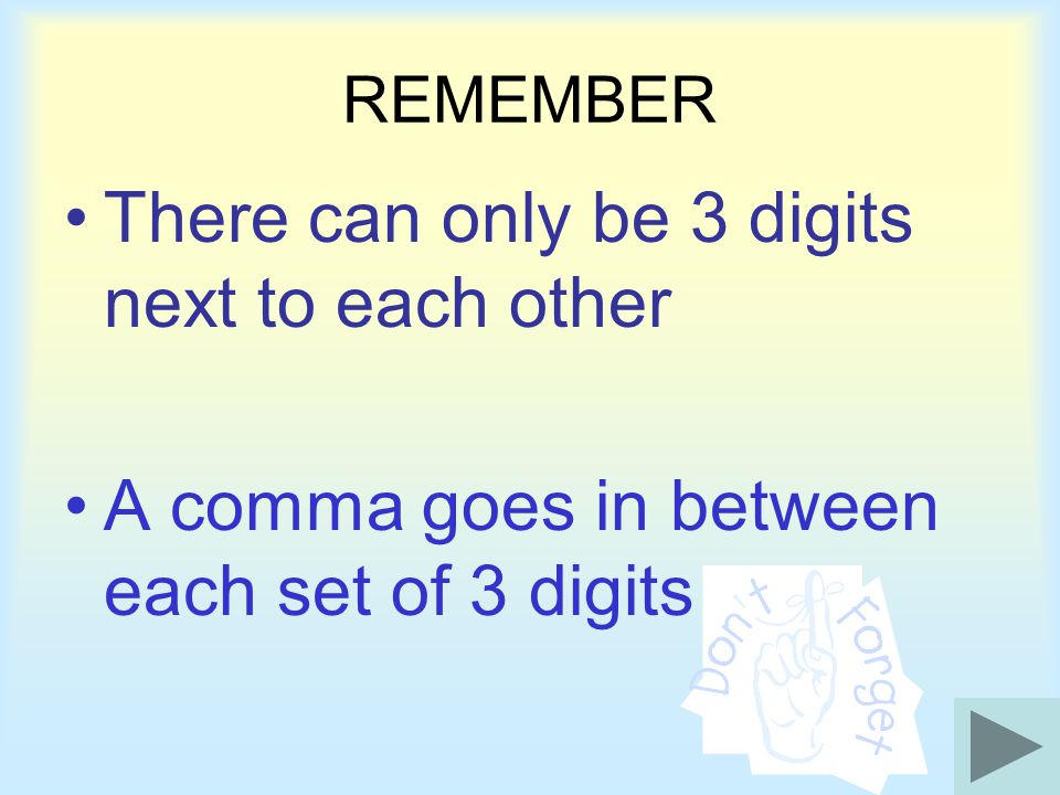 REMEMBER A digit is a 1, 2, 3, 4, 5, 6, 7, 8, 9, or 0 A number can have any number of digits