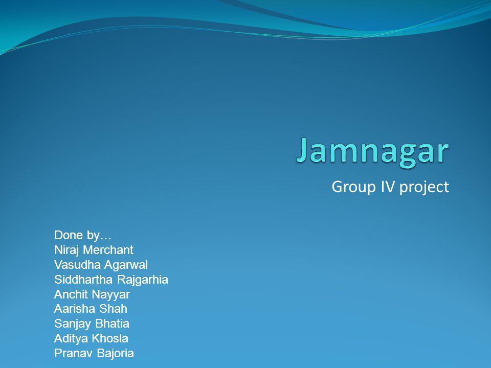 Group IV project Done by… Niraj Merchant Vasudha Agarwal Siddhartha Rajgarhia Anchit Nayyar Aarisha Shah Sanjay Bhatia Aditya Khosla Pranav Bajoria